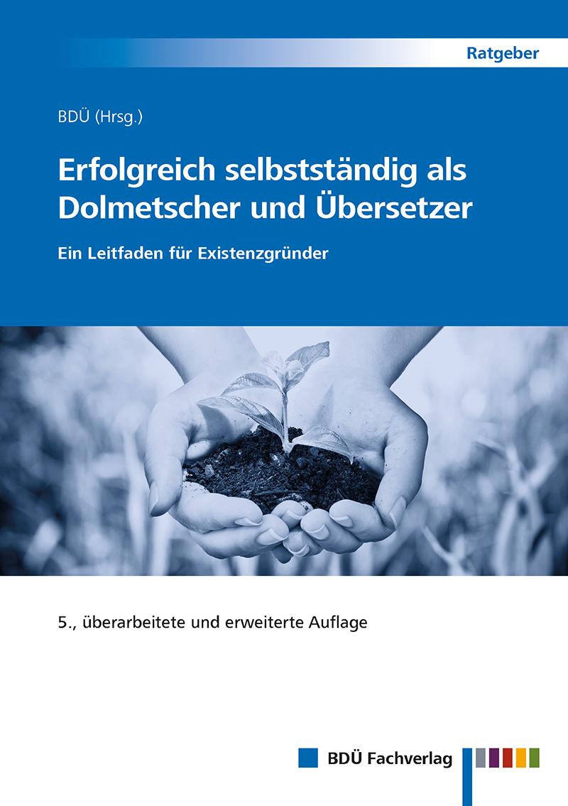 Erfolgreich selbstständig als Dolmetscher und Übersetzer, 5. Auflage