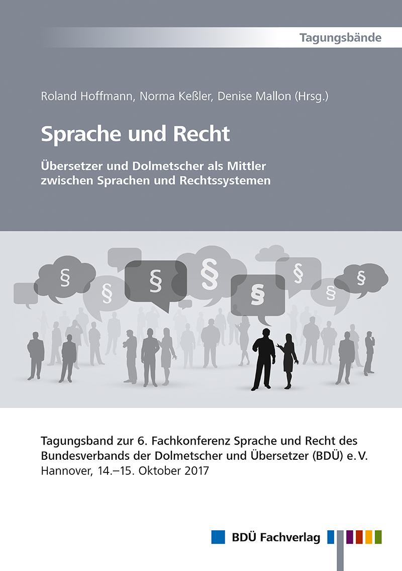 Sprache und Recht - Übersetzer und Dolmetscher als Mittler zwischen Sprachen und Rechtssystemen