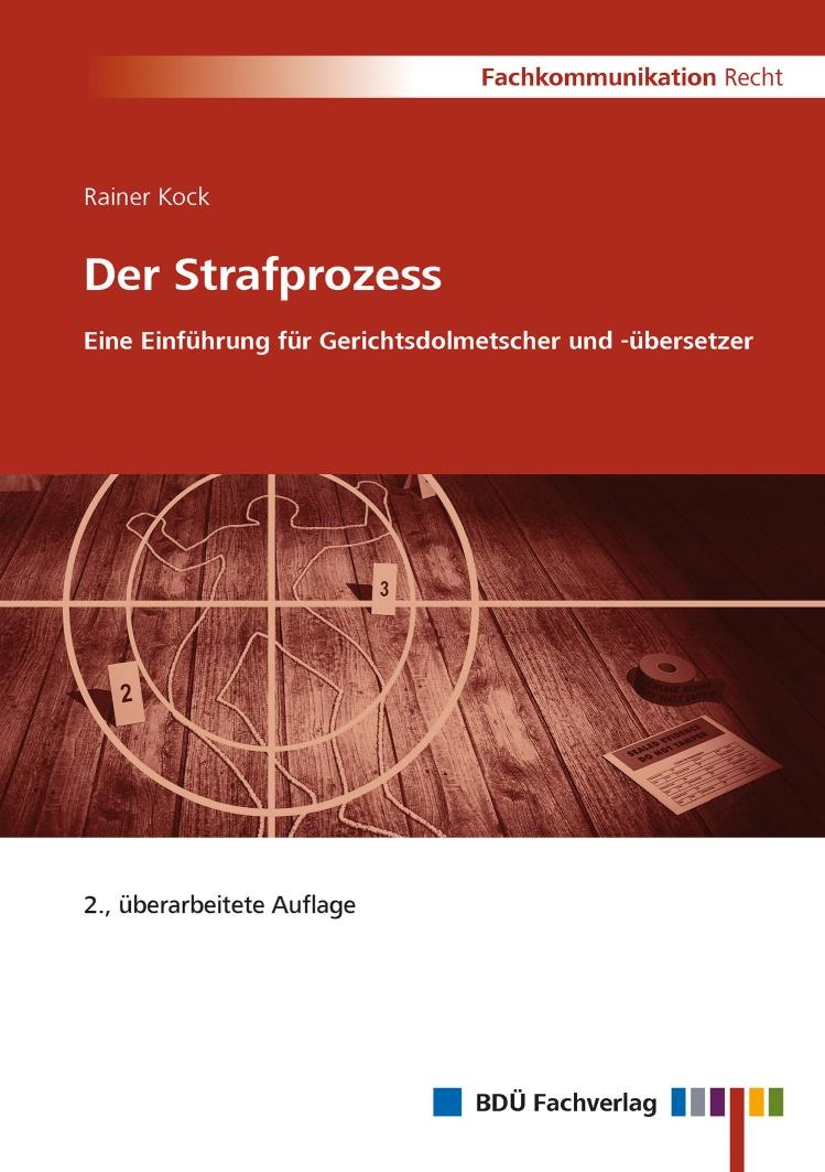 Der Strafprozess - Eine Einführung für Gerichtsdolmetscher und -übersetzer, 2. Auflage